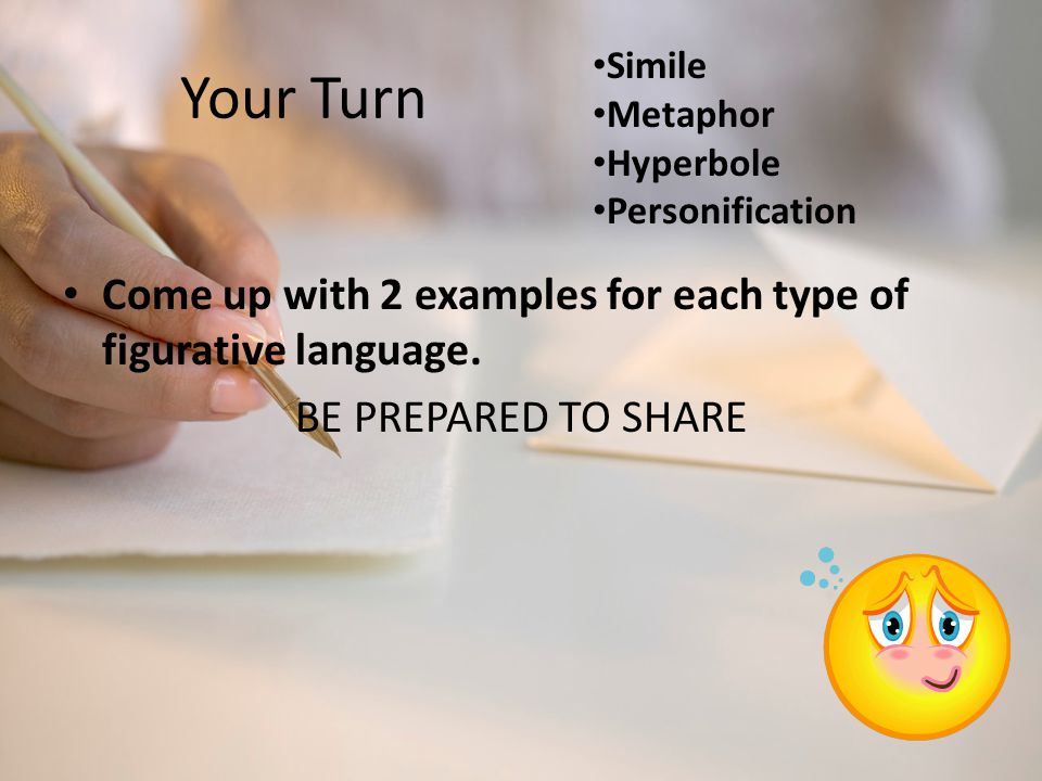 Your Turn Come up with 2 examples for each type of figurative language.