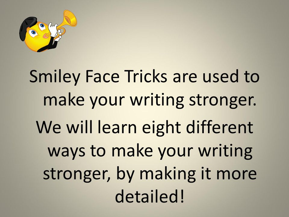 Smiley Face Tricks are used to make your writing stronger.
