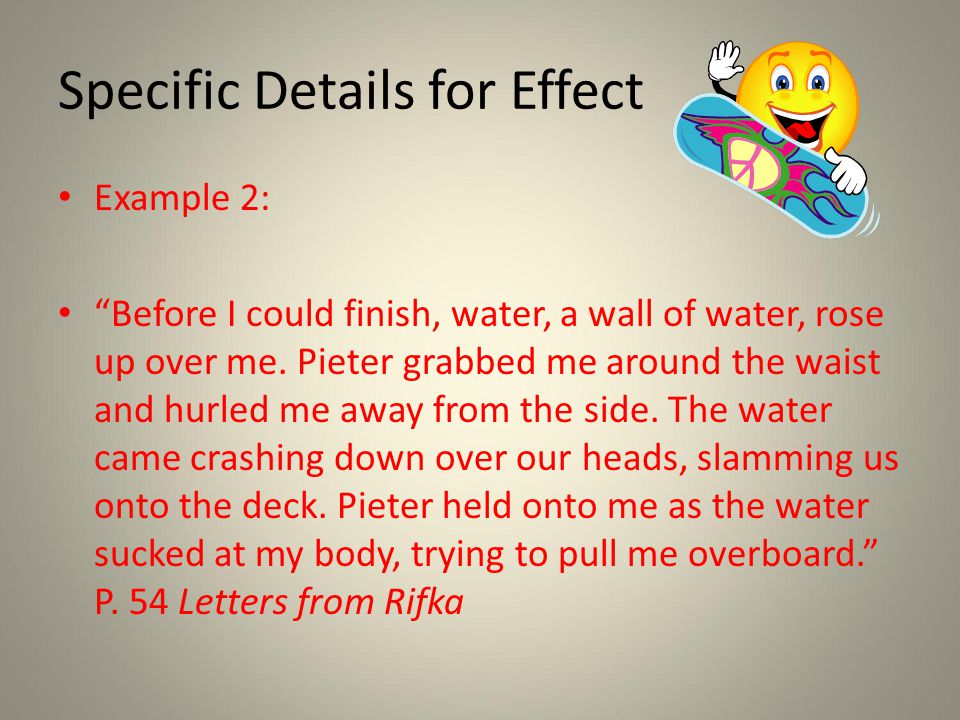 Specific Details for Effect Example 2: Before I could finish, water, a wall of water, rose up over me.