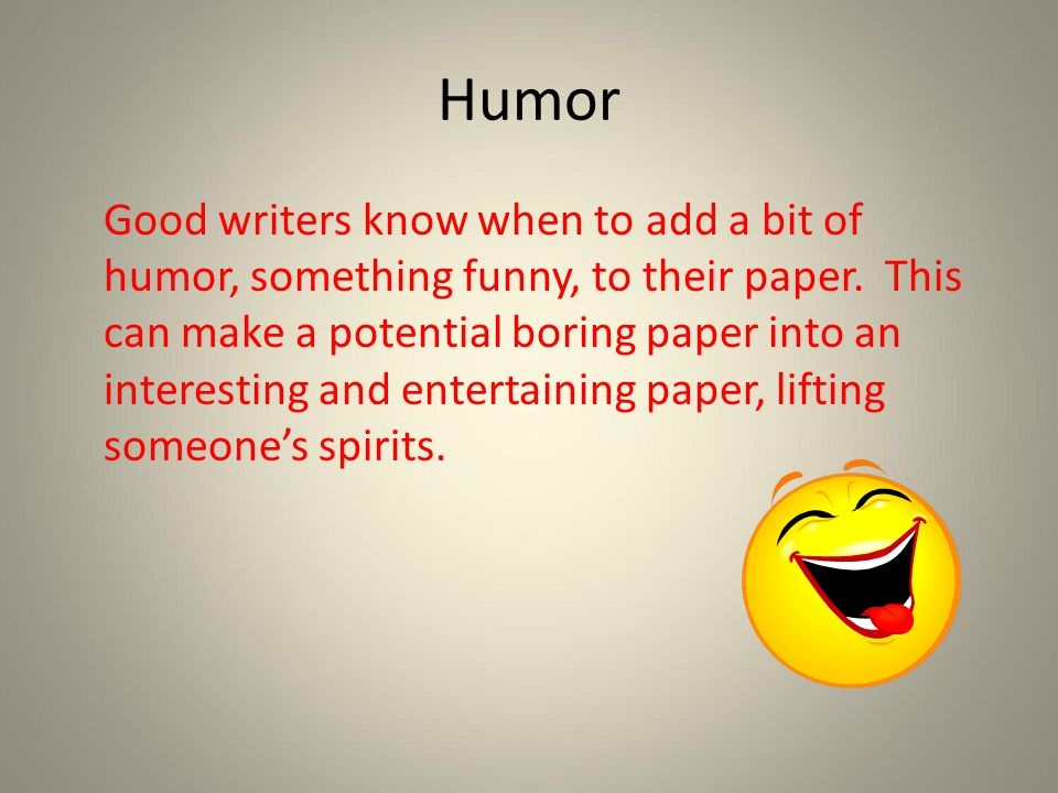 Good writers know when to add a bit of humor, something funny, to their paper.