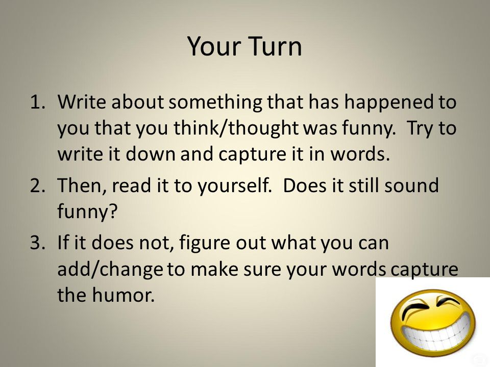 Your Turn 1.Write about something that has happened to you that you think/thought was funny.