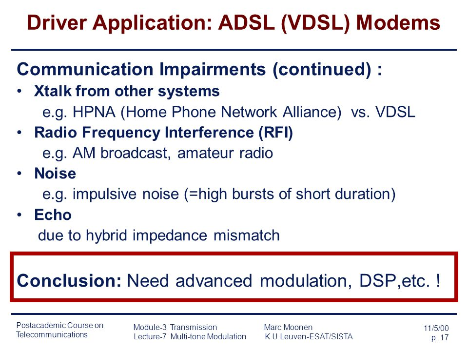 Postacademic Course on Telecommunications 11/5/00 p. 16 Module-3 Transmission Marc Moonen Lecture-7 Multi-tone Modulation K.U.Leuven-ESAT/SISTA Driver