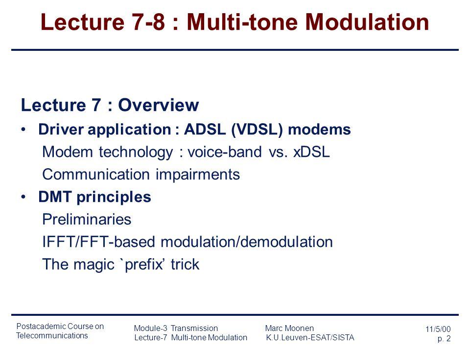 11/5/00 p. 1 Postacademic Course on Telecommunications Module-3 Transmission Marc Moonen Lecture-7 Multi-tone Modulation K.U.Leuven/ESAT-SISTA Module-
