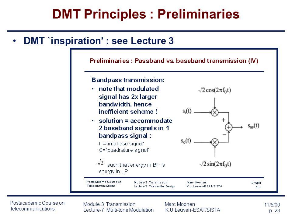 Postacademic Course on Telecommunications 11/5/00 p. 22 Module-3 Transmission Marc Moonen Lecture-7 Multi-tone Modulation K.U.Leuven-ESAT/SISTA DMT Pr
