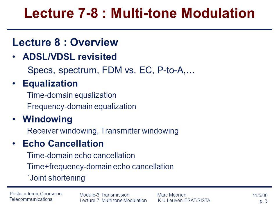 Postacademic Course on Telecommunications 11/5/00 p. 2 Module-3 Transmission Marc Moonen Lecture-7 Multi-tone Modulation K.U.Leuven-ESAT/SISTA Lecture