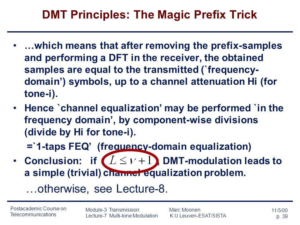 Postacademic Course on Telecommunications 11/5/00 p. 38 Module-3 Transmission Marc Moonen Lecture-7 Multi-tone Modulation K.U.Leuven-ESAT/SISTA DMT Pr
