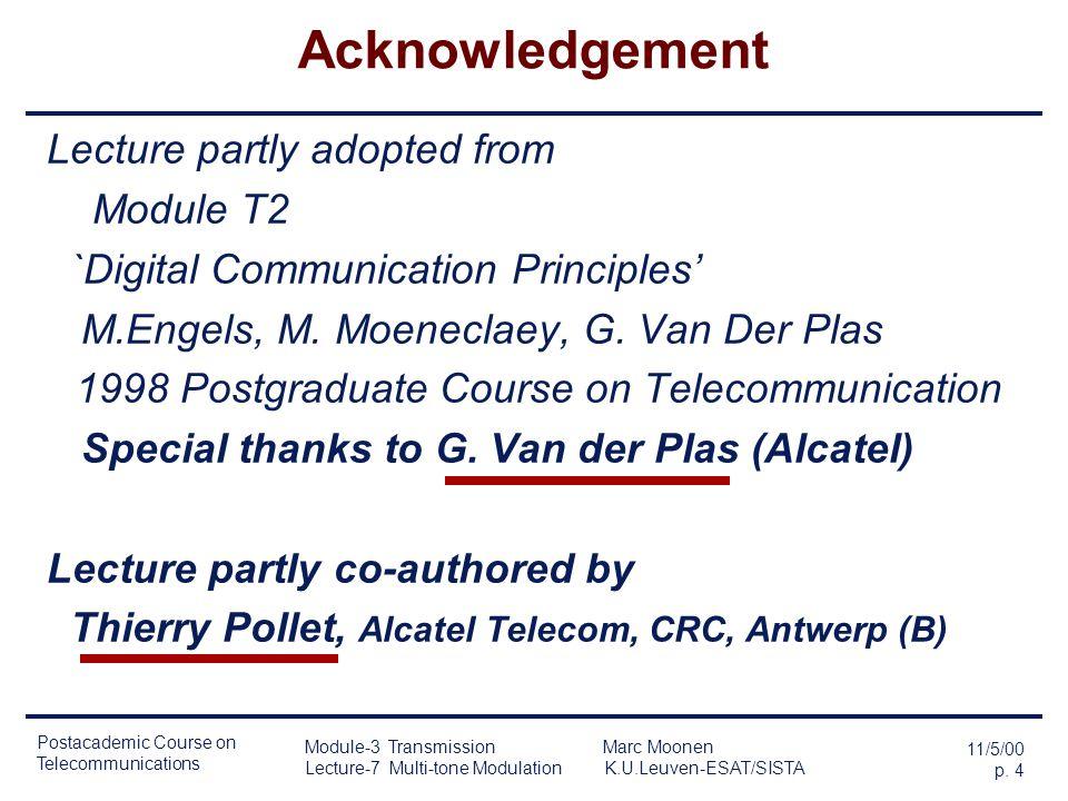 Postacademic Course on Telecommunications 11/5/00 p. 3 Module-3 Transmission Marc Moonen Lecture-7 Multi-tone Modulation K.U.Leuven-ESAT/SISTA Lecture
