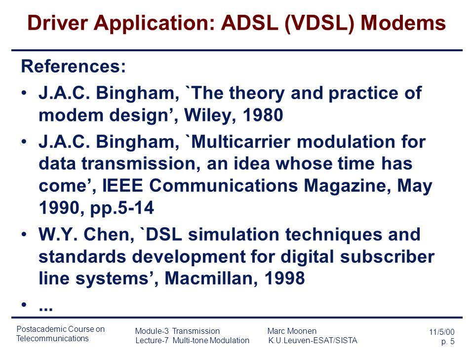 Postacademic Course on Telecommunications 11/5/00 p. 4 Module-3 Transmission Marc Moonen Lecture-7 Multi-tone Modulation K.U.Leuven-ESAT/SISTA Acknowl