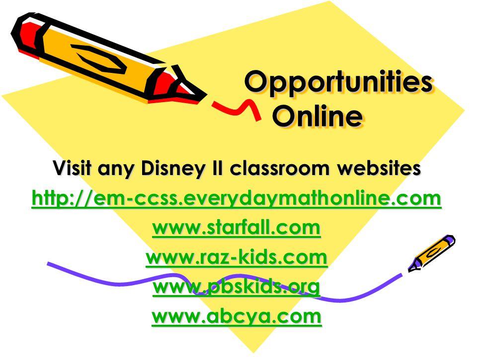 Opportunities Online Opportunities Online Visit any Disney II classroom websites http://em-ccss.everydaymathonline.com www.starfall.com www.raz-kids.c