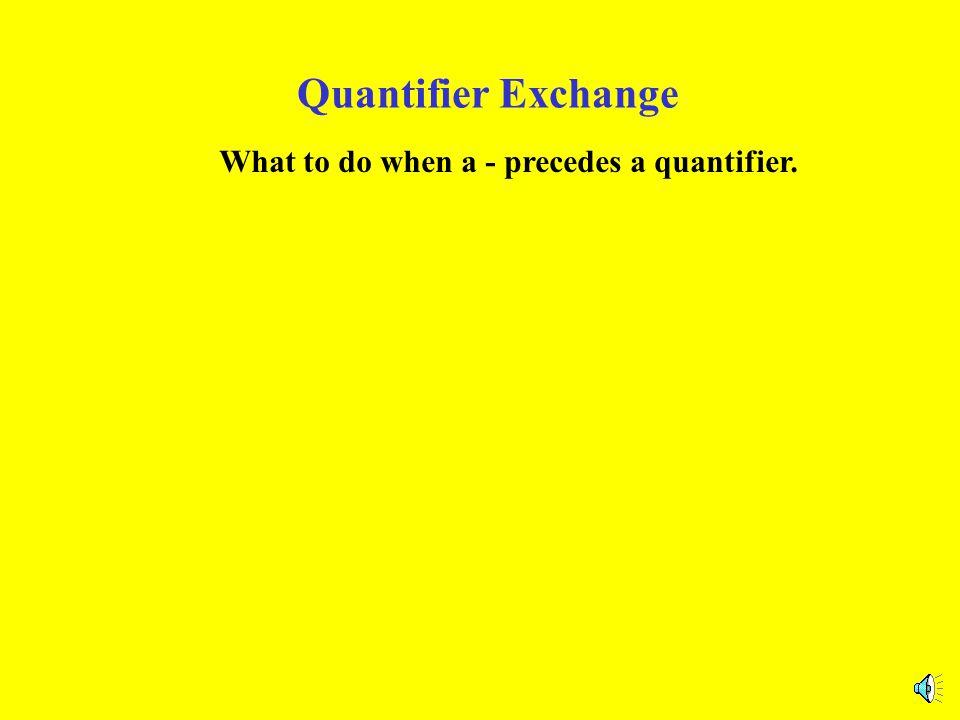 Quantifier Exchange What to do when a - precedes a quantifier.