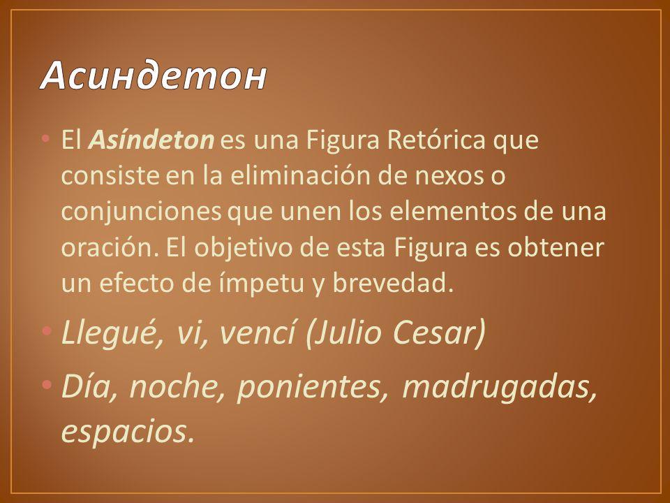 El Asíndeton es una Figura Retórica que consiste en la eliminación de nexos o conjunciones que unen los elementos de una oración.