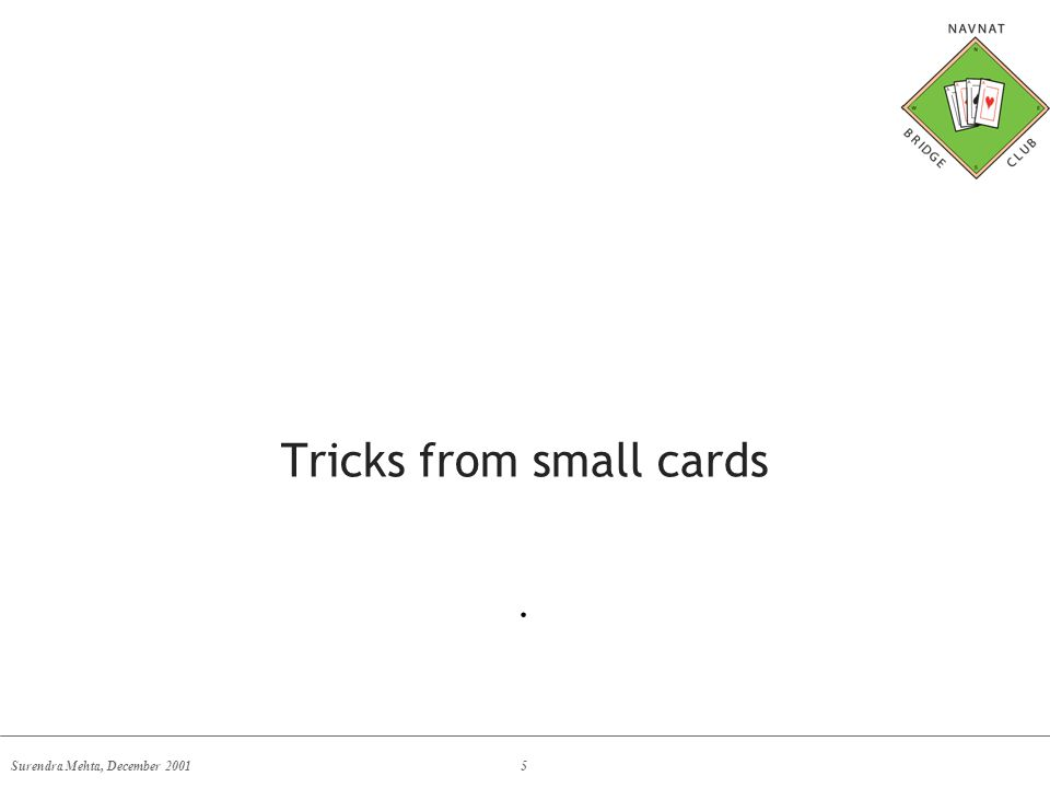 Surendra Mehta, December 20015 Tricks from small cards.