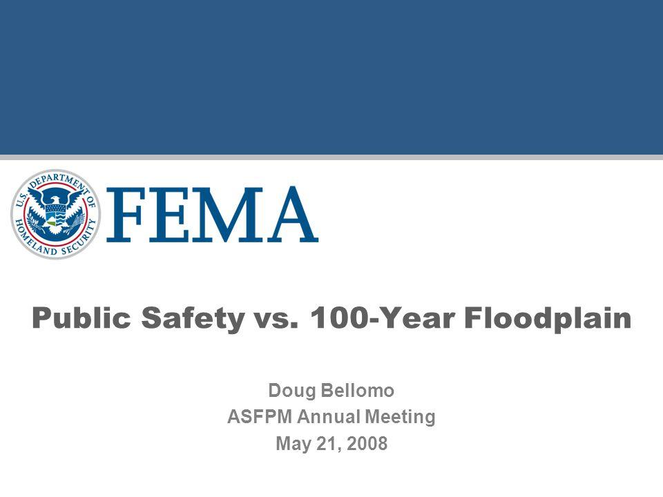 Public Safety vs. 100-Year Floodplain Doug Bellomo ASFPM Annual Meeting May 21, 2008