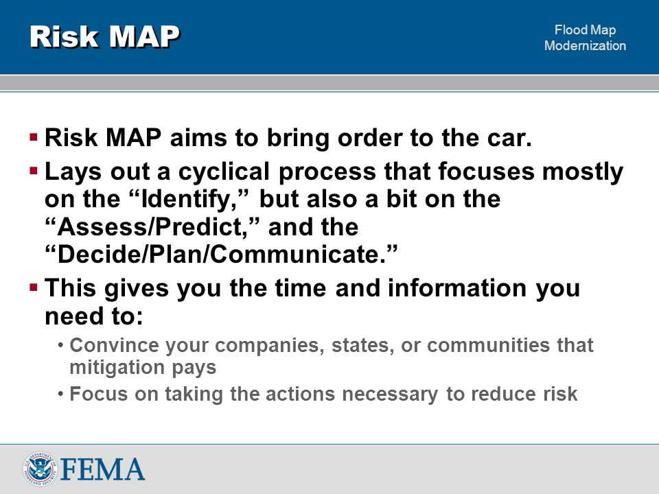 """Flood Map Modernization Risk MAP  Risk MAP aims to bring order to the car.  Lays out a cyclical process that focuses mostly on the """"Identify,"""" but a"""