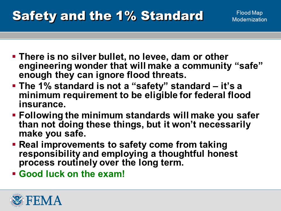 """Flood Map Modernization Safety and the 1% Standard  There is no silver bullet, no levee, dam or other engineering wonder that will make a community """""""