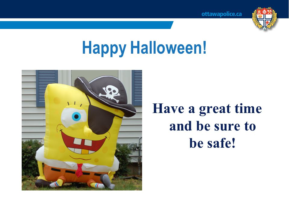 Happy Halloween! Have a great time and be sure to be safe!
