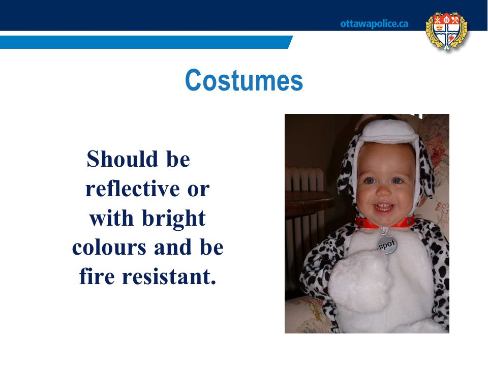 Costumes Should be reflective or with bright colours and be fire resistant.