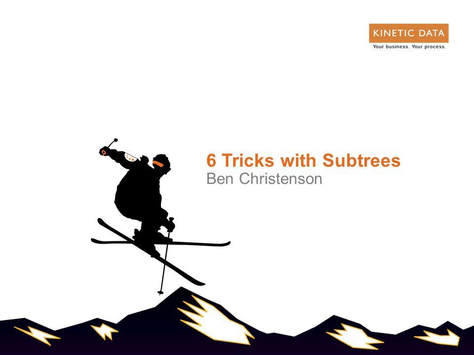 6 Tricks with Subtrees Ben Christenson