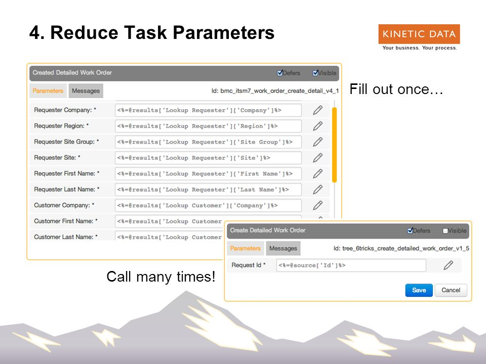 43 4. Reduce Task Parameters Fill out once… Call many times!