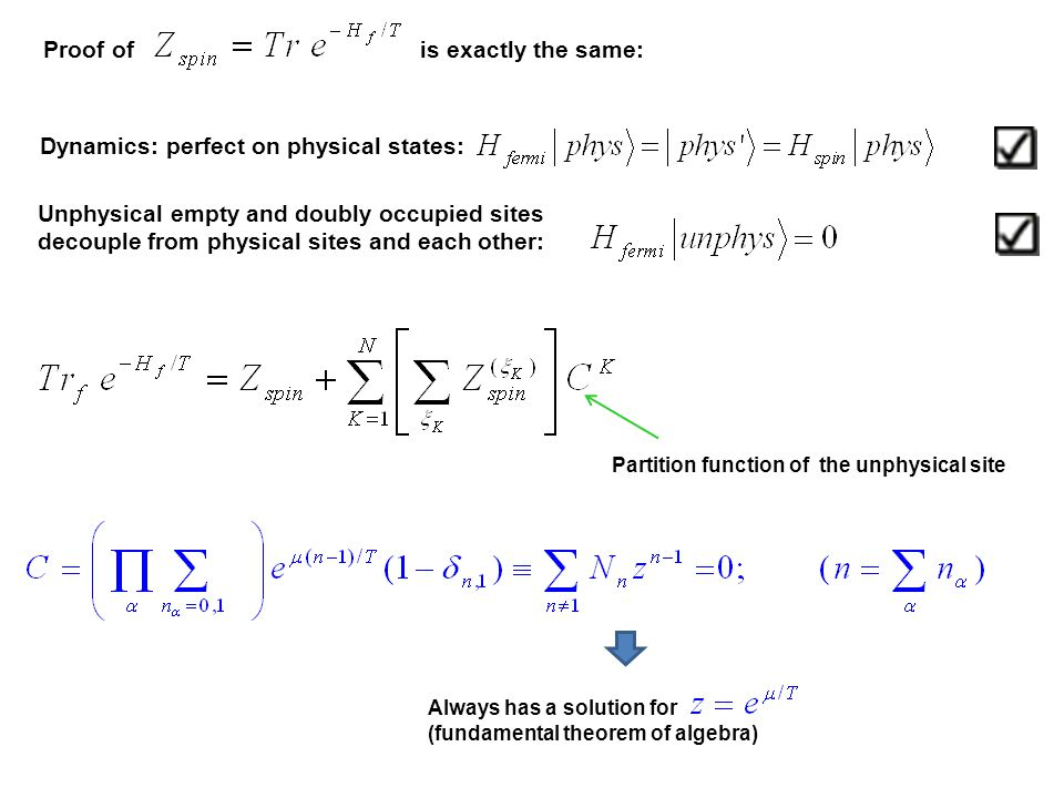 Dynamics: perfect on physical states: Unphysical empty and doubly occupied sites decouple from physical sites and each other: Proof of is exactly the same: Partition function of the unphysical site Always has a solution for (fundamental theorem of algebra)