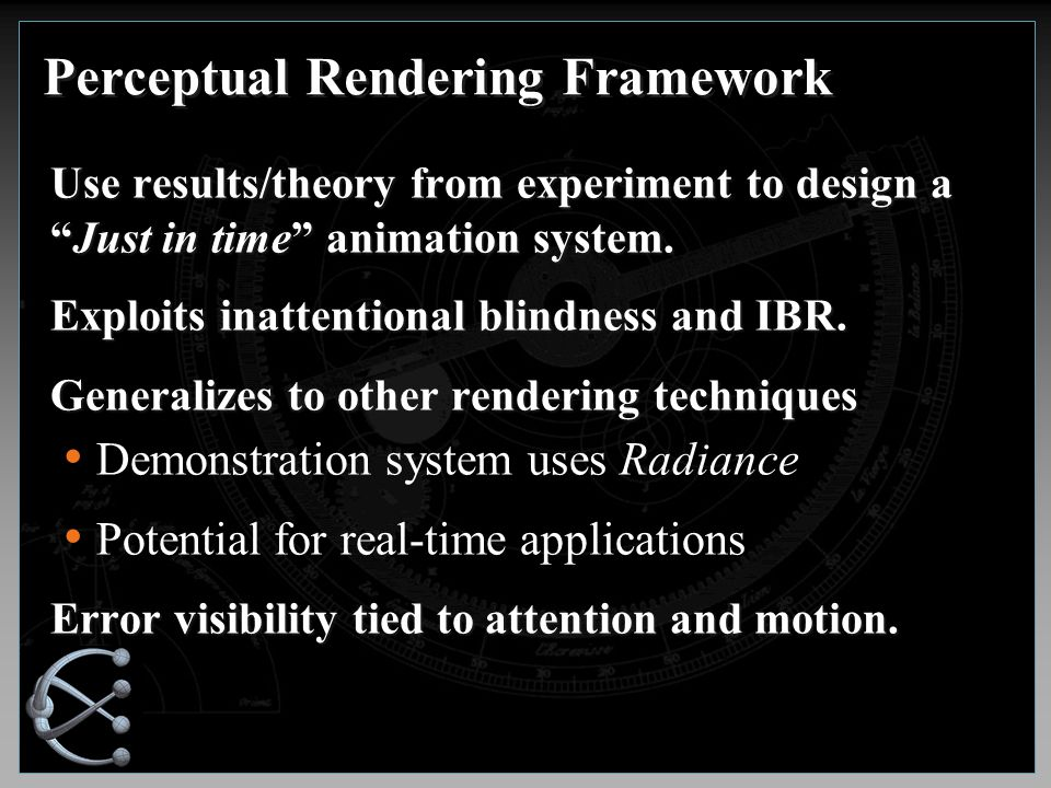 Perceptual Rendering Framework Use results/theory from experiment to design a Just in time animation system.