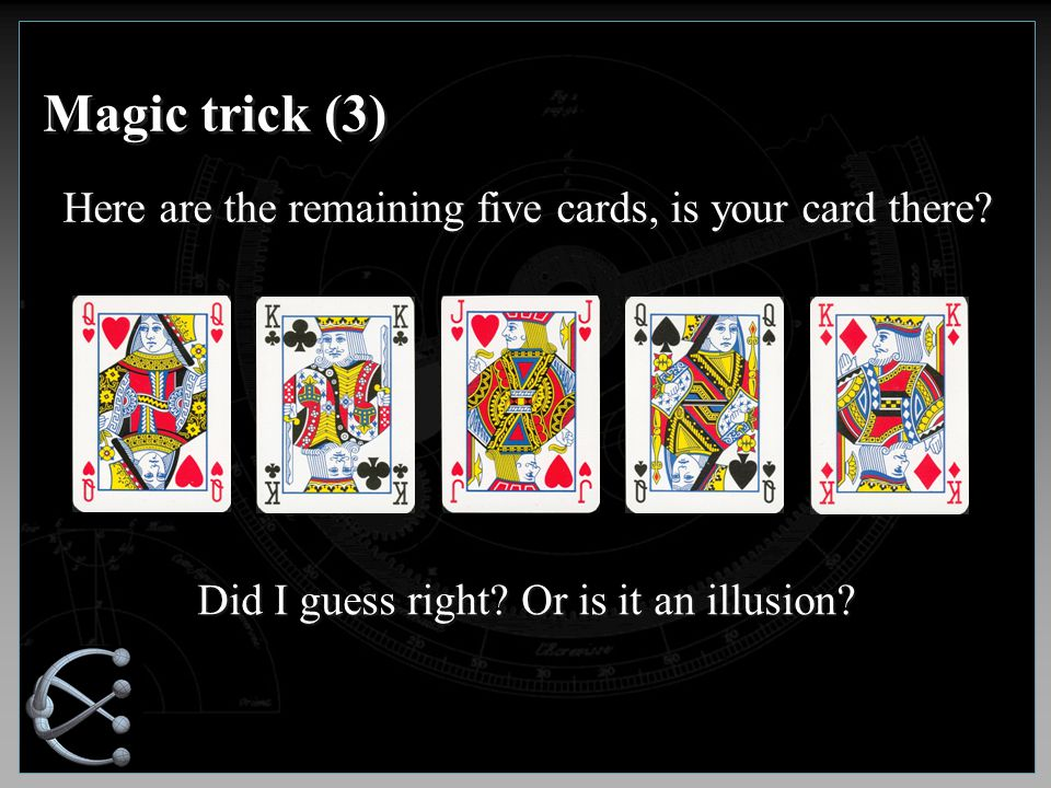 Magic trick (3) Here are the remaining five cards, is your card there.