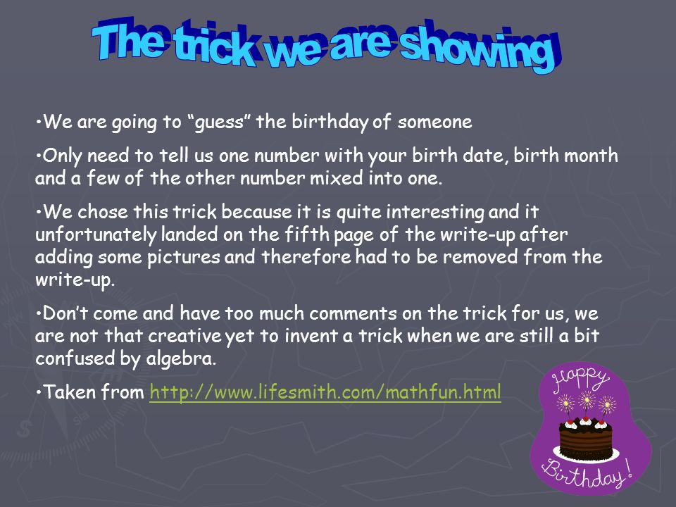 "We are going to ""guess"" the birthday of someone Only need to tell us one number with your birth date, birth month and a few of the other number mixed"