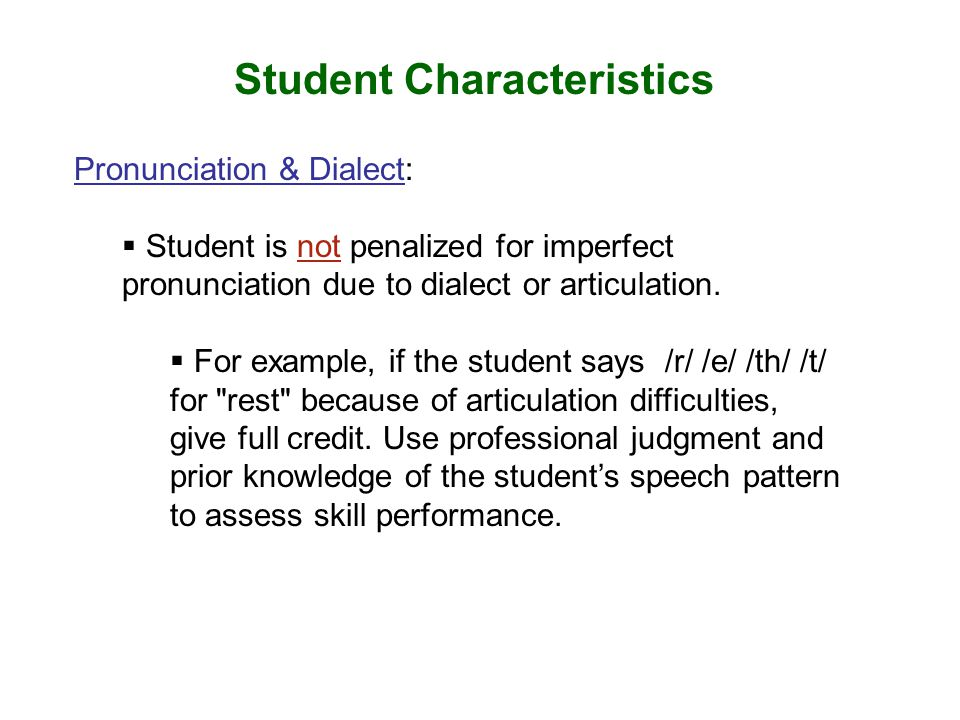 Student Characteristics Pronunciation & Dialect:  Student is not penalized for imperfect pronunciation due to dialect or articulation.  For example,