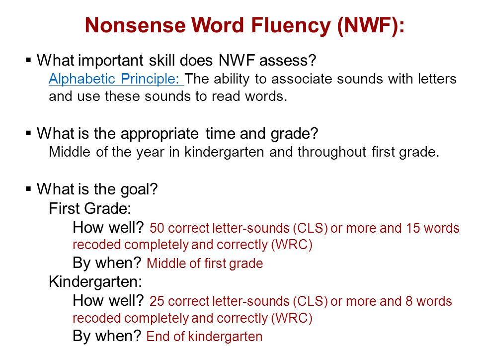 Nonsense Word Fluency (NWF):  What important skill does NWF assess? Alphabetic Principle: The ability to associate sounds with letters and use these