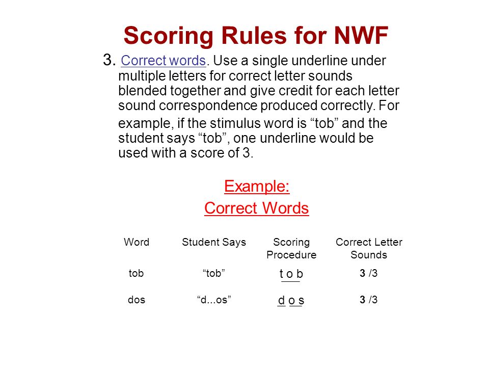 Scoring Rules for NWF 3. Correct words. Use a single underline under multiple letters for correct letter sounds blended together and give credit for e