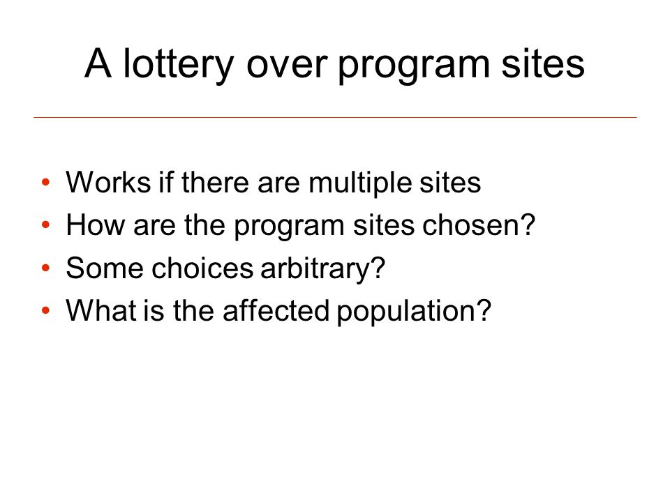 A lottery over program sites Works if there are multiple sites How are the program sites chosen.