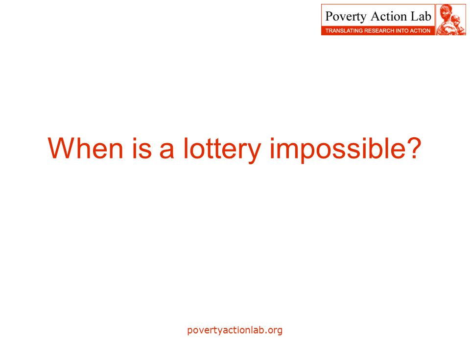 povertyactionlab.org When is a lottery impossible