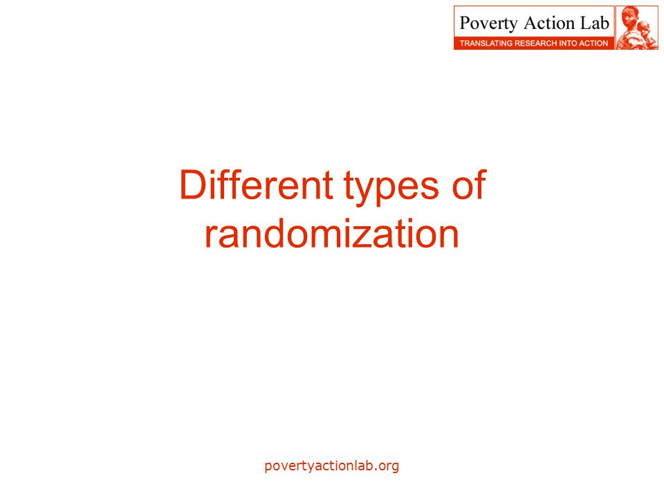 The unit of randomization Can be: –Individual: A person/A household/A selected group of people –Collective: A community/An institution/ A village