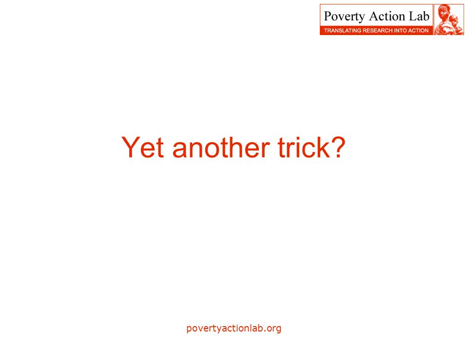 povertyactionlab.org Yet another trick