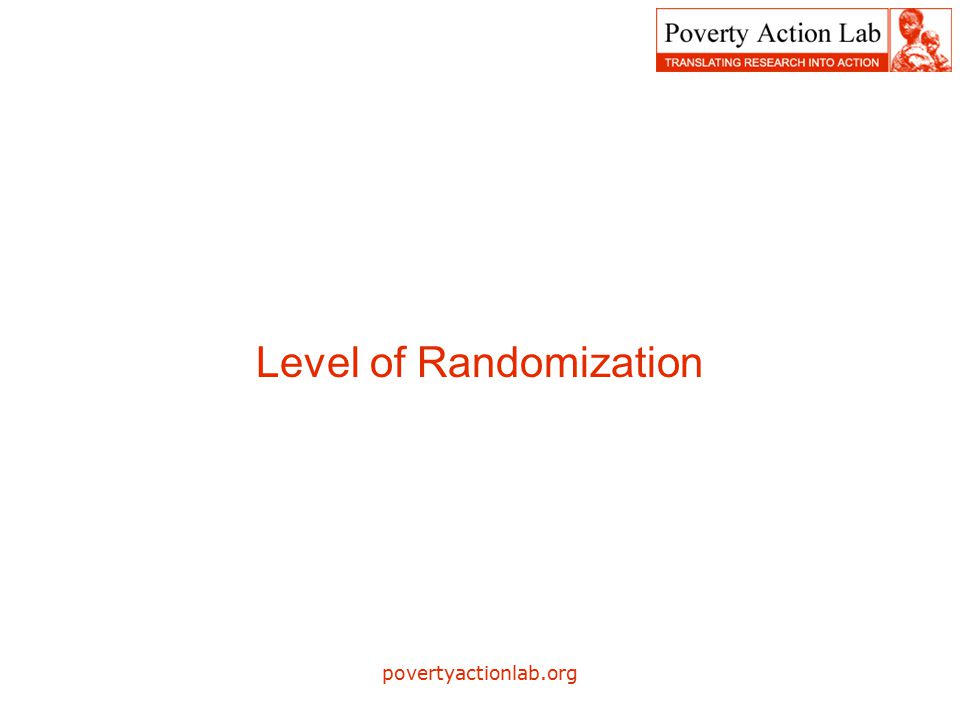 povertyactionlab.org Level of Randomization