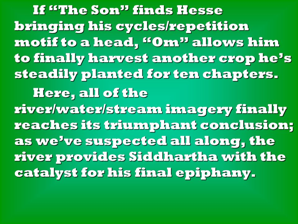 If The Son finds Hesse bringing his cycles/repetition motif to a head, Om allows him to finally harvest another crop he's steadily planted for ten chapters.