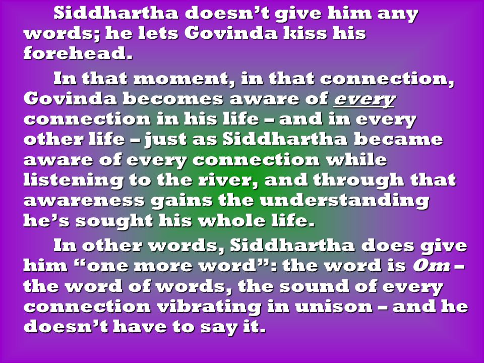 Siddhartha doesn't give him any words; he lets Govinda kiss his forehead.