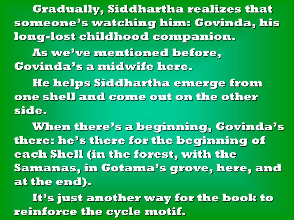 Gradually, Siddhartha realizes that someone's watching him: Govinda, his long-lost childhood companion.