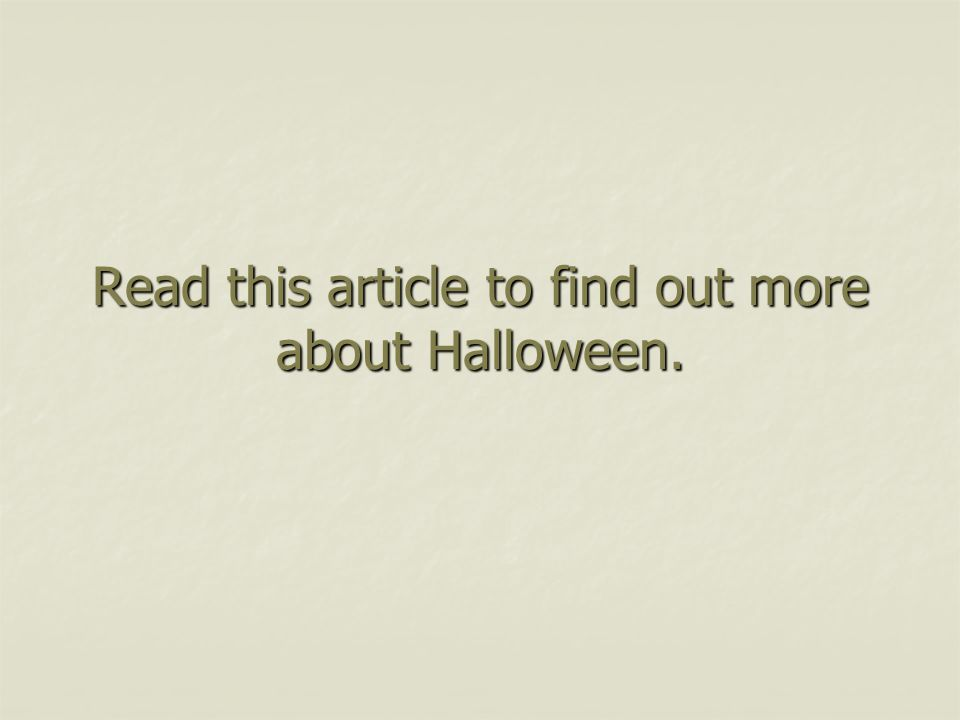 Read this article to find out more about Halloween.