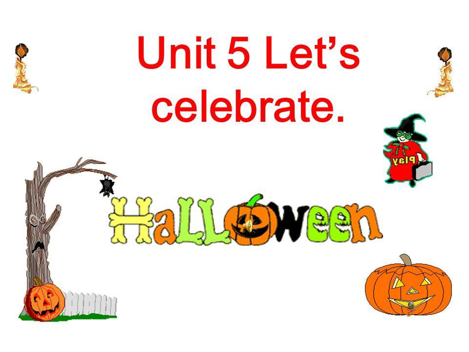 Unit 5 Let's celebrate.