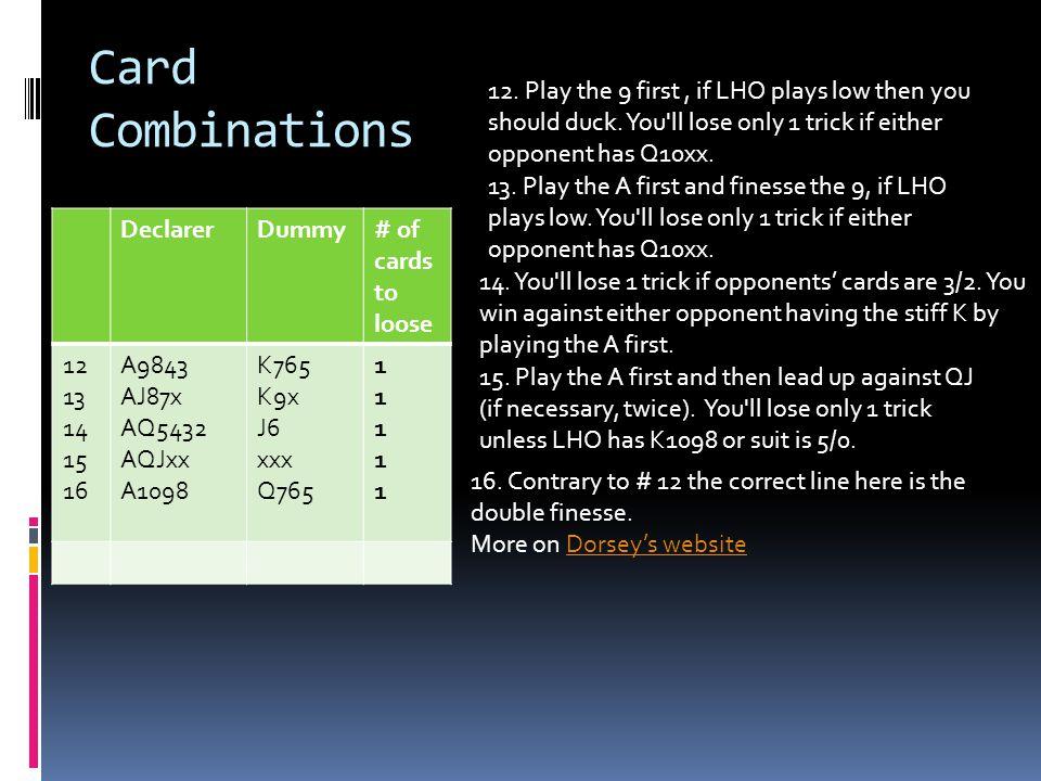 Card Combinations DeclarerDummy# of cards to loose 12 13 14 15 16 A9843 AJ87x AQ5432 AQJxx A1098 K765 K9x J6 xxx Q765 1111111111 12.