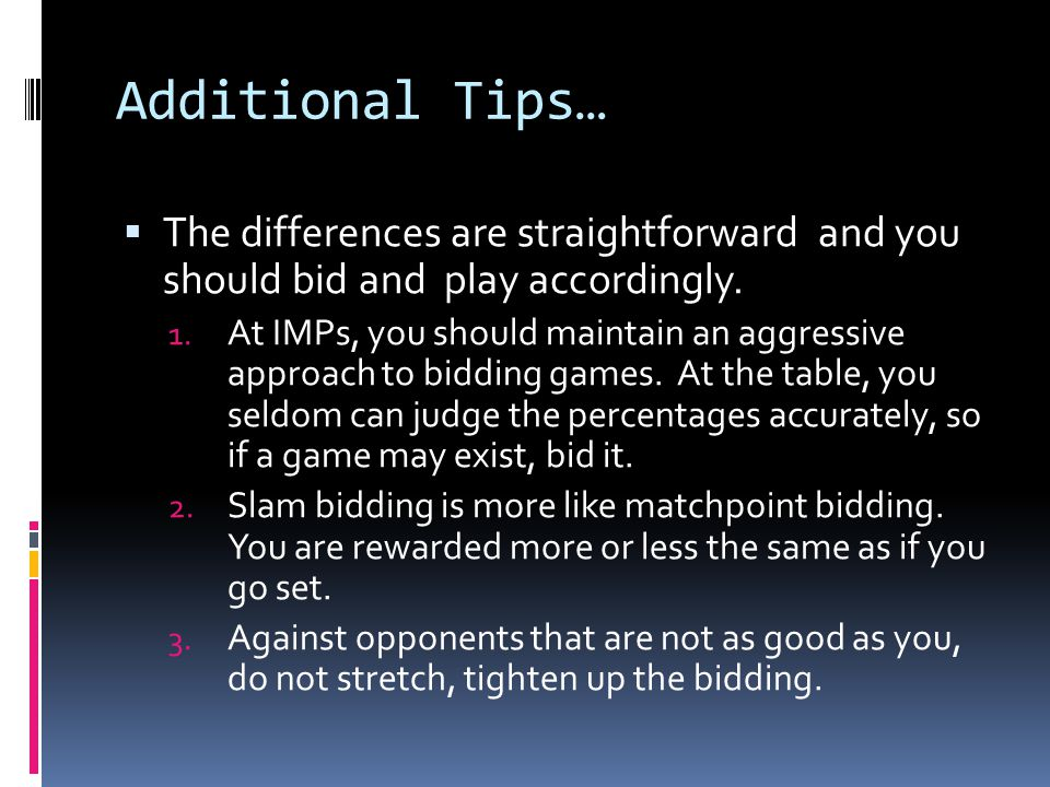 Additional Tips…  The differences are straightforward and you should bid and play accordingly.