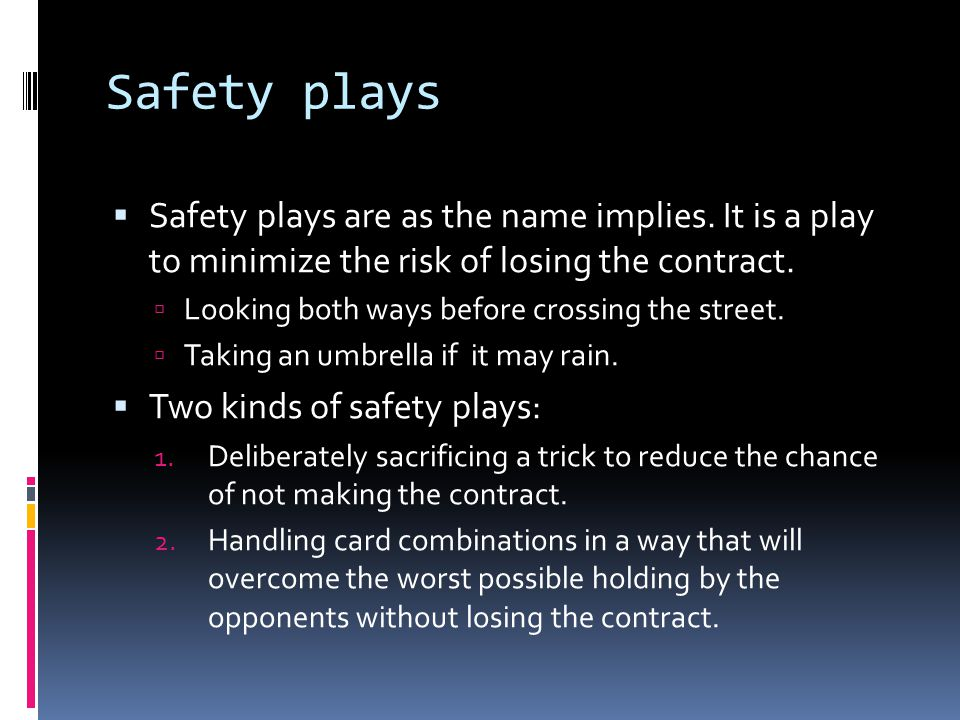 Safety plays  Safety plays are as the name implies.
