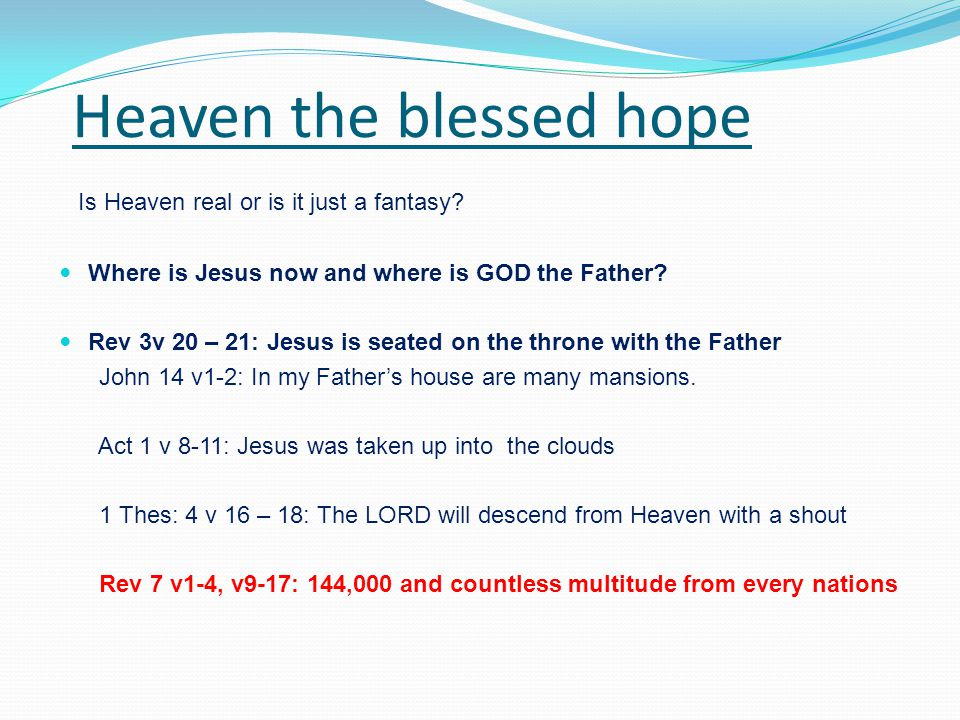 Heaven the blessed hope Is Heaven real or is it just a fantasy.