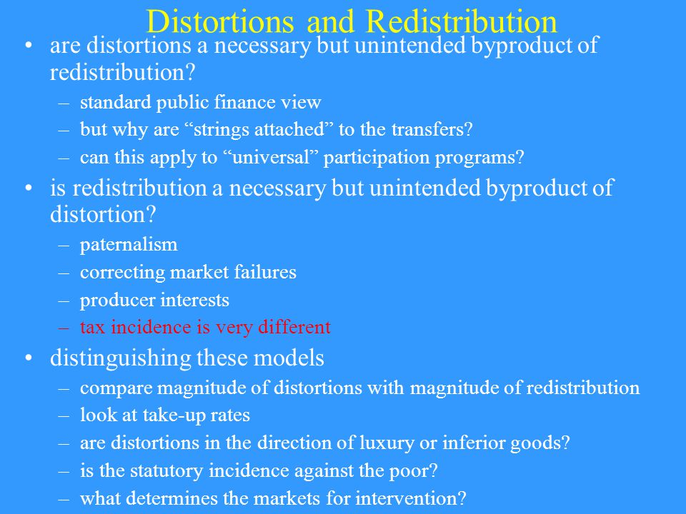Distortions and Redistribution are distortions a necessary but unintended byproduct of redistribution.