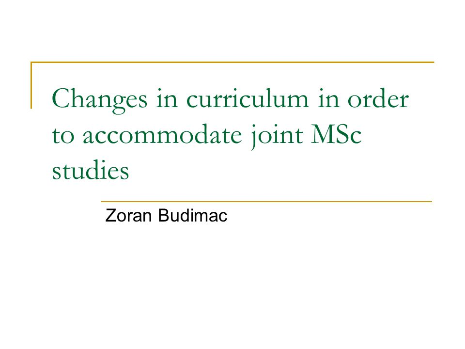 Changes in curriculum in order to accommodate joint MSc studies Zoran Budimac