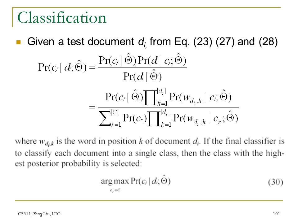 CS511, Bing Liu, UIC 101 Classification Given a test document d i, from Eq. (23) (27) and (28)