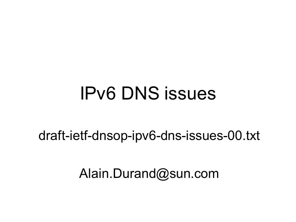 IPv6 DNS issues draft-ietf-dnsop-ipv6-dns-issues-00.txt Alain.Durand@sun.com