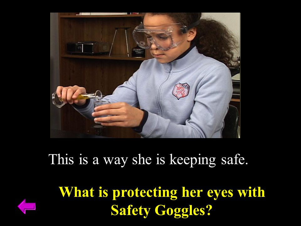 This is a way she is keeping safe. What is protecting her eyes with Safety Goggles?