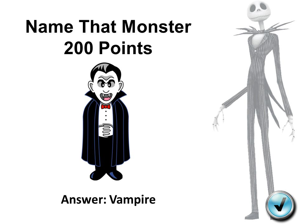 Name That Monster 200 Points Answer: Vampire